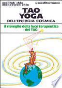 Tao yoga dell'energia cosmica. Il risveglio della luce terapeutica del tao