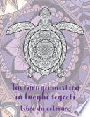 Tartaruga mistica in luoghi segreti - Libro da colorare
