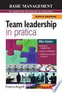 Team leadership in pratica. Potenziare il proprio team, Ispirare i collaboratori, Trasformare le criticità in successi