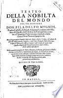 Teatro della nobilta del mondo del sig. dottore don Filadelfo Mugnos ... Doue si leggono molte famiglie imperiali, regie, ed altre titolate, e graduate ... e tutte l'altre famiglie nobili d'Europa, d'Asia, e d'Africa ... nelle quali si scorgono le serie, i dominij, le patrie, gli huomini illustri d'armi, e di lettere ... Diuiso in tre libri