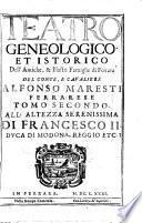 Teatro genealogico, et istorico dell'antiche, & illustri famiglie di Ferrara del conte, e caualiere Alfonso Maresti ferrarese. Tomo primo [-terzo]. ..