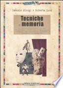 Tecniche di memoria. Un manuale pratico ad uso di attori, studenti e chiunque voglia potenziare le proprie capacità mnemoniche