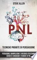 Tecniche Proibite Di Persuasione, Manipolazione E Influenza Utilizzando Schemi Di Linguaggio E Tecniche Di Pnl (2° Edizione)