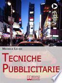 Tecniche Pubblicitarie. Tutti i Meccanismi del Marketing e della Persuasione per Creare Tendenze Commerciali. (Ebook Italiano - Anteprima Gratis)