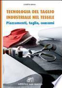 Tecnologia del taglio industriale nel tessile. Piazzamenti, taglio, consumi. Con espansione online. Per gli Ist. tecnici e professionali
