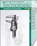 Tecnologia & disegno. Elementi di tecnologia. Per le Scuole superiori