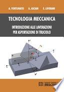 Tecnologia Meccanica. Introduzione alle lavorazioni per asportazione di truciolo