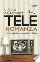Teleromanza. Mezzo secolo di sceneggiati & fiction