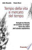 Tempo della vita e mercato del tempo. Dialoghi tra filosofia ed economia sul tempo: verso una critica dell'azienda capitalistica