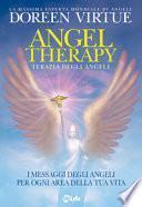 Terapia degli angeli. I messaggi degli angeli per ogni area della tua vita