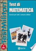 Test di matematica. Esercizi per tutti i concorsi militari