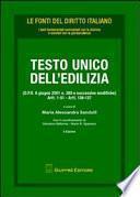 Testo Unico dell'edilizia. (D.P.R. 6 giugno 2001 n. 380 modificato con il D.Lg. 27 dicembre 2002 n. 31). Artt. 1-51, artt. 136-137