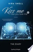 The diary. Kiss me like you love me. Ediz. italiana