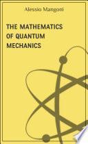 The mathematics of quantum mechanics