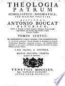 Theologia patrum dogmatica, scholastico-positiva auctore r.p. Antonio Boucat Biturico ... Tomus primus [-octavus]