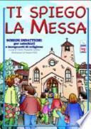 Ti spiego la Messa. Schede didattiche per catechisti e insegnanti di religione