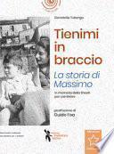 Tienimi in braccio. La storia di Massimo. In memoria della Shoah per cambiare