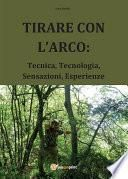 TIRARE CON L'ARCO: Tecnica, Tecnologia, Sensazioni, Esperienze