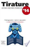 Tirature 2014. Videogiochi e altri racconti