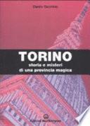 Torino. Storia e misteri di una provincia magica