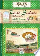 Torte salate classiche. Rotoli, focacce, ciambelle e crostate - Ricette di Casa