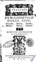 Tragedie di m. Lodouico Dolce. Cioè, Giocasta, Medea, Didone, Ifigenia, Thieste, Hecuba