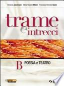 Trame e intrecci. Vol. B: Poesia e teatro. Per la Scuola media
