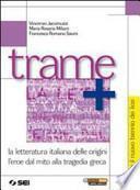 Trame e temi. La letteratura italiana dalle origini-L'eroe dal mito alla tragedia greca. Per il biennio delle Scuole superiori