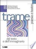 Trame. Volume B. Poesia e teatro del testo e dell'immaginario. Per le Scuole superiori
