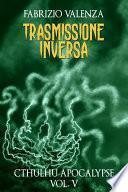 Trasmissione Inversa (Cthulhu Apocalypse Vol. 5)
