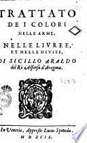 Trattato de i colori nelle arme, nelle liuree, et nelle diuise, di Sicillo Araldo del re Alfonso d'Aragona
