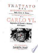 Trattato del ... nella corte di Roma. Alla sacra cattoica cesarea maesta' di Carlo VI. ... (per 10 mantenimento delle regalie nel regno di Napoli etc.)