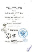 Trattato dell'agricoltura di Piero de' Crescenzi traslatato nella favella fiorentina rivisto dallo 'Nferigno Accademico della Crusca. Volume primo [-terzo]