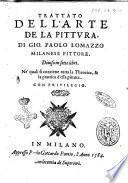 Trattato dell'arte de la pittura, di Gio. Paolo Lomazzo milanese pittore. Diuiso in sette libri. Ne' quali si contiene tutta la theorica, & la prattica d'essa pittura