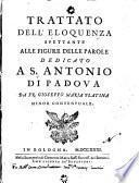 Trattato dell'eloquenza spettante alle figure delle parole dedicato a s. Antonio di Padova da fr. Gioseffo Maria Platina minor conventuale