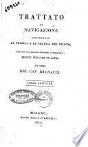 Trattato di navigazione contenente la teorica e la pratica del piloto, ricavato dai migliori scrittori d'idrografia, Bezout, Bouguer ed altri, per opera del cav. Brunacci