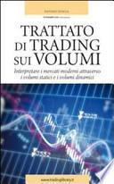 Trattato di trading sui volumi. Interpretare i mercati moderni attraverso i volumi statici e i volumi dinamici
