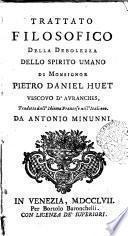 Trattato filosofico della debolezza dello spirito umano di monsignor Pietro Daniel Huet ... tradotto dall'idioma francese nell'italiano da Antonio Minunni