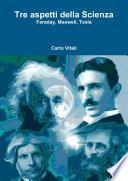 Tre aspetti della Scienza Faraday, Maxwell, Tesla