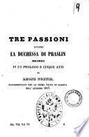 Tre passioni, ovvero La duchessa di Praslin dramma in un prologo e cinque atti di Leone Fortis