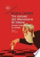 Tre sistemi per sbarazzarsi di Tolstoj. (Senza risparmiare se stessi)
