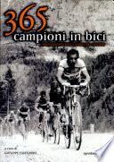 Trecentosessantacinque campioni in bici. I protagonisti della storia del ciclismo