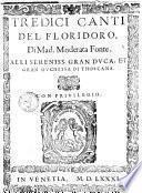 Tredici canti del Floridoro, di mad. Moderata Fonte. Alli sereniss. gran duca, et gran duchessa di Toschana