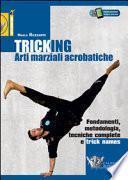 Tricking. Arti marziali acrobatiche. Fondamenti, metodologia, tecniche complete e trick name