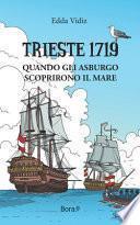 Trieste 1719. Quando gli Asburgo scoprirono il mare
