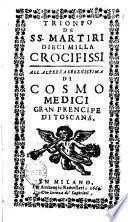 Trionfo de ss. martiri dieci milla crocifissi all'altezza serenissima di Cosmo Medici gran principe di Toscana