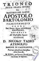 Trionfo della grazia divina nel martirio del santo apostolo Bartolomeo tragicommedia sagra del dottor signor Agnello Polverino ...