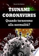 Tsunami coronavirus. Quando torneremo alla normalità?