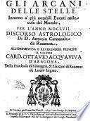 Gli arcani delle stelle intorno a' più notabili euenti nelle cose del mondo, per l'anno 1657. Discorso astrologico di d. Antonio Carneuale da Rauenna. All'eminentiss. e reuerendiss. principe il signor card. Ottauio Acquauiua d'Aragona, della prouincia di Romagna, & esarcato di Rauenna de latere legato