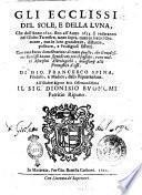 Gli ecclissi del sole, e della luna, che dall'anno 1620 fino all'anno 1633 si vederanno nel globo terrestre, tanto sopra, quanto sotto l'orizzonte, con le loro grandezze, distanze, positure, e prodigiosi effetti. ... Di Gio. Francesco Spina, filosofo, e medico, dalla Ripatransona. All'illustre signor mio osseruandissimo il sig. Dionisio Buonomi patritio Ripano
